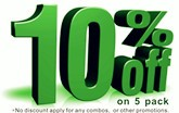 Get 10% off with 5 pack order. No discount apply for any combos or other promotions.